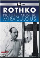 Cover image for Rothko : pictures must be miraculous / director/writer, Eric Slade ; producers, Julie Sacks, Eric Slade.