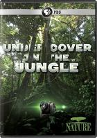 Cover image for Undercover in the jungle / a production of Atlantic Productions Limited and Thirteen Productions LLC for WNET and Fremantlemedia ; written and directed by Will Benson ; producer, Anthony Geffen.