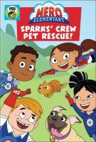 Cover image for Hero Elementary. Sparks' crew pet rescue! / directed by Paul Hunt ; produced by Marianne Culbert ; authors, Christine Ferraro [and others].