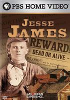 Cover image for Jesse James / written, produced and directed by Mark Zwonitzer ; a HiddenHill Productions film for American Experience ; WGBH Boston.