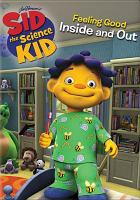 Cover image for Sid the science kid. Feeling good inside and out / NCircle Entertainment ; the Jim Henson Company ; PBS Kids ; executive producers, Lisa Henson, Brian Henson, Halle Stanford, Bradley Zweig ; produced by Chris Plourde ; KCET.