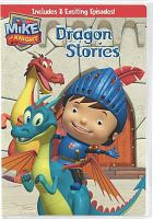 Cover image for Mike the Knight. Dragon stories / Hit Limited/Nelvana Limited ; created by Alexander Bar ; written by Gerard Foster ; directed by Neil Affleck ; producers, Sean V. Jeffrey and Jamie Piekarz.