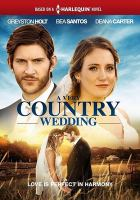 Cover image for A very country wedding / producer, Myles Milne ; directed by Justin G. Dyck ; screenplay by Keith Cooper.