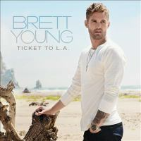 Cover image for Ticket to L.A. [sound recording] / Brett Young.