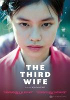 Cover image for The third wife / Film Movement, Mayfair Pictures, Annam Productions and Three Colors Productions present ; Ash Mayfair, writer & director ; Trần Thị Bích Ngọc, Ash Mayfair, producers.