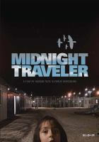 Cover image for Midnight traveler / a film by Hassan Fazili & Emelie Mahdavian ; a co-production of Old Chilly Pictures, LLC, American Documentary/POV, and Independent Television Service (ITVS) ; directed by Hassan Fazili ; produced & written by Emelie Mahdavian ; produced by Su Kim ; co-producer, Fatima Hussaini ; co-producer, Ahmad Imami.