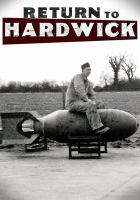 Cover image for Return to Hardwick : home of the 93rd Bomb Group : a WWII documentary / Frankenbite Productions and the 93rd Bombardment Group Association.
