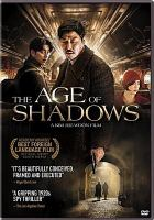 Cover image for The age of shadows / Warner Bros. Pictures presents ; a Grimm Pictures and Warner Bros. Korea production ; in association with Harbin Films ; produced by Kim Jee-Woon, Choi Jae-Weon ; directed by Kim Jee-Woon ; written by Lee Ji-Min, Park Jong-Dae ; adapted by Kim Jee-Woon.