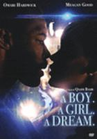 Cover image for A boy. A girl. A dream / Samuel Goldwyn Films and Datari Turner Productions present ; produced by Datari Turner ; written by Qasim Basir, Samantha Tanner ; directed by Qasim Basir.