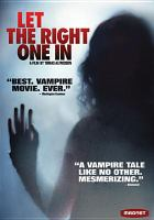 Cover image for Let the right one in = Låt den rätte komma in / Magnet Releasing, Bavaria Film International and EFTI present in association with Sveriges Television (SVT), Filmpool Nord, Sandrew Metronome, WAG, Fido Film, the Chimney Pot, Ljudligan ; director, Tomas Alfredson ; screenplay, John Ajvide Lindqvist ; producers, John Nordnung, Carl Molinder.