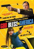 Cover image for God bless America / Darko Entertainment presents ; in association with Jerkschool Productions ; produced by Sean McKittrick, Jeff Culotta ; written and directed by Bobcat Goldthwait.
