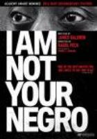 Cover image for I am not your negro / written by James Baldwin ; directed by Raoul Peck.