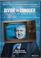Cover image for Divide and conquer. the story of Roger Ailes / directed by Alexis Bloom ; produced by Alexis Blok, Will Cohen.