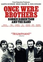 Cover image for Once were brothers : Robbie Robertson and The Band / directed by Daniel Roher.