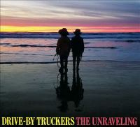 Cover image for The unraveling [sound recording] / Drive-by Truckers.