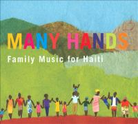 Cover image for Many hands [sound recording] : family music for Haiti.
