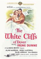 Cover image for The white cliffs of Dover / Metro-Goldwyn-Mayer presents ; a Clarence Brown production ; screen play by Claudine West, Jan Lustig and George Froeschel ; produced by Sidney Franklin ; directed by Clarence Brown.