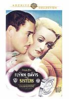 Cover image for The sisters / Turner Entertainment Co. ; Warner Bros. Pictures presents ; an Anatole Litvak ; screenplay by Milton Krims ; directed by Anatole Litvak.