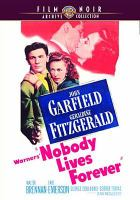 Cover image for Nobody lives forever / Warner Bros. Pictures Inc. presents ; a Warner Bros.-First National picture ; original screen play by W.R. Burnett ; produced by Robert Buckner ; directed by Jean Negulesco.