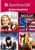 Cover image for American girl 4 film favorites : Kit Kittredge: an American Girl ; Samantha: an American girl holiday ; Molly: an American Girl on the home front ; Felicity: an American Girl adventure.