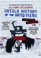 Cover image for The untold history of the United States / producers, Fernando Sulichin, Jose Ibañez ; co-executive producers, Carlos Guillermo, Serge Lobo, Chris Hanley ; executive producers, Oliver Stone, Rob Wilson, Tara Tremaine ; written by Peter Kuznick, Matt Graham, Oliver Stone ; directed by Oliver Stone ; Secret History, LLC.