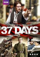 Cover image for 37 days / A Hardy Pictures Production for BBC ; writer/producer, Mark Hayhurst ; producers, Lucy Bassnett-McGuire, Susan Horth ; director, Justin Hardy.