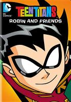 Cover image for Teen titans. Robin and friends / producer, Glen Murakami.