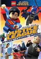 Cover image for Lego DC Comics super heroes. Justice League. Attack of the legion of doom! / director, Rick Morales ; producer, Brandon Vietti ; writer, Jim Krieg.