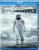 Cover image for Interstellar [BLU-RAY] / Paramount Pictures and Warner Bros. Picture present ; in association with Legendary Pictures ; a Syncopy/Lynda Obst Productions production ; a film by Christopher Nolan ; written by Jonathan Nolan and Christopher Nolan ; produced by Emma Thomas, Christopher Nolan, Lynda Obst ; directed by Christopher Nolan.
