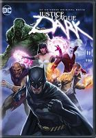Cover image for Justice League Dark / Warner Brothers Animation presents ; story by J.M. DeMatteis & Ernie Altbacker ; teleplay by Ernie Atbacker ; directed by Jay Oliva.