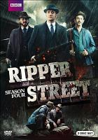 Cover image for Ripper Street. Season four / a Tiger Aspect and Lookout Point production in association with Brown Bear Films for Amazon and BBC Worldwide ; BBC America co-production ; produced by John Rushton, Joe Donaldson ; written by Rachel Bennette, Justin Young, Matt Delargy, Toby Finlay ; directed by Kieron Hawkes, Luke Watson, Anthony Byrne ; written and created by Richard Warlow.