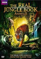 Cover image for The real jungle book animals : the real-life animals from the classic tale / a BBC Production in association with WNET/Thirteen.