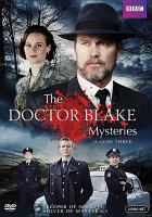 Cover image for The Doctor Blake mysteries. Season three / BBC ; ITV Studios Global Entertainment.