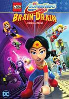 Cover image for Lego DC super hero girls. Brain drain / writer, Jeremy Adams ; producer, Rick Morales ; director, Todd Grimes.