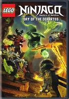 Cover image for LEGO Ninjago, masters of spinjitzu. Day of the departed / a WIL Film production ; directed by Peter Hausner ; written by David Shayne ; producer, Louis Barkholt ; producers, Tommy Andreasan, Nelson LaMonica, Simon Lucas.