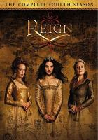 Cover image for Reign. The fourth and final season / Joyful Girl Productions ; Whizbang Films ; Take 5 Productions ; Warner Bros. Television ; CBS Television Studios ; created by Laurie McCarthy & Stephanie Sengupta.