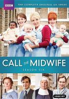 Cover image for Call the midwife. Season six / Neal Street Productions for BBC and PBS ; producer, Ann Tricklebank ; series created by Heidi Thomas.
