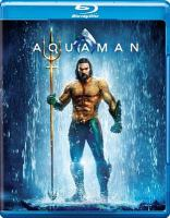 Cover image for Aquaman [BLU-RAY] / Warner Bros. Pictures presents ; produced by Peter Safran, Rob Cowan ; screenplay by David Leslie Johnson-McGoldrick and Will Beall ; directed by James Wan.