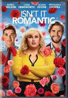 Cover image for Isn't it romantic / New Line Cinema presents in association with Bron Creative ; directed by Todd Strauss-Schulson ; screenplay by Erin Cardillo and Dana Fox & Katie Silberman ; produced by Gina Matthews, Grant Scharbo, Todd Garner.
