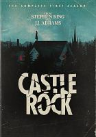 Cover image for Castle Rock. The complete first season / Bad Robot ; Old Curiosity Shop ; Warner Bros. Television ; created by Sam Shaw & Dustin Thomason ; written by Sam Shaw & Dustin Thomason ; produced by Robin Sweet [and two others] ; executive producers, J.J. Abrams, Stephen King [and five others].
