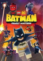 Cover image for LEGO DC Batman : family matters / Warner Bros. Animation presents ; producer, Rick Morales ; directed by Matt Peters ; written by Jeremy Adams.