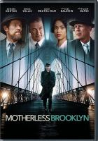 Cover image for Motherless Brooklyn / Warner Bros. Pictures presents a Class 5 Films/MMM Studios production ; a film by Edward Norton ; written for the screen and directed by Edward Norton.