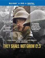 Cover image for They shall not grow old / Warner Bros. Pictures presents ; a WingNut Films production ; commissioned by 14-18 NOW and The Imperial War Museum ; in association with BBC ; directed by Peter Jackson ; produced by Clare Olssen, Peter Jackson.