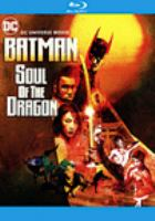 Cover image for Batman. Soul of the dragon / directed by Sam Liu ; writer, Jeremy Adams.