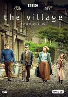 Cover image for The village. Seasons one & two / Company Pictures ; created by Peter Moffat.