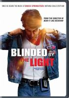 Cover image for Blinded by the light / New Line Cinema presents in association with Levantine Films and Ingenious Media ; a Bend It Films production ; screenplay by Sarfraz Manzoor, Gurinder Chadha, Paul Mayeda Berges ; produced by Jane Barclay, Jamal Daniel ; directed and produced by Gurinder Chadha.