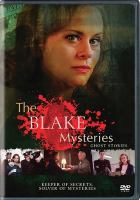 Cover image for The Blake mysteries : ghost stories / The Seven Network, Screen Australia and Film Victoria present in association with Gambit Media Group ; a December Media production ; producer, George Adams ; directed by Ian Barry ; written by Paul Jenner.