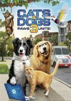 Cover image for Cats & dogs 3 : paws unite! / Warner Bros. Home Entertainment presents ; a Mad Chance production ; directed by Sean McNamara ; written by Scott Bindley ; produced by Andrew Lazar, David Fliegel.