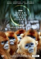 Cover image for Seven worlds, one planet / series producer, Scott Alexander ; producers, Giles Badger, Fredi Devas, Chadden Hunter, Emma Napper ; a BBC Studios Natural History Unit production ; co-produced with BBC America, Tencent Penguin Pictures, ZDF, China Media Group CCTV9, and France Télé́́visions.