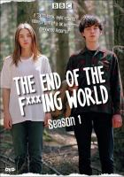 Cover image for The end of the fxxxing world. Season 1 / written by Charlie Covell ; directed by Jonathan Entwistle and Lucy Tcherniak ; produced by Kate Ogborn.